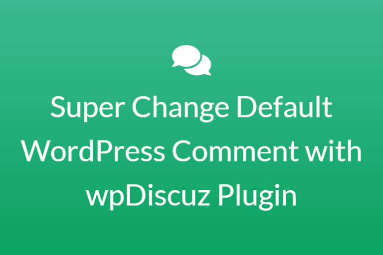 Change WordPress Comment with wpDiscuz Plugin